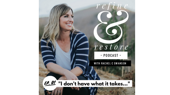 "Refine and Restore Podcast: Episode 01 – ""I don't have what it takes…"""