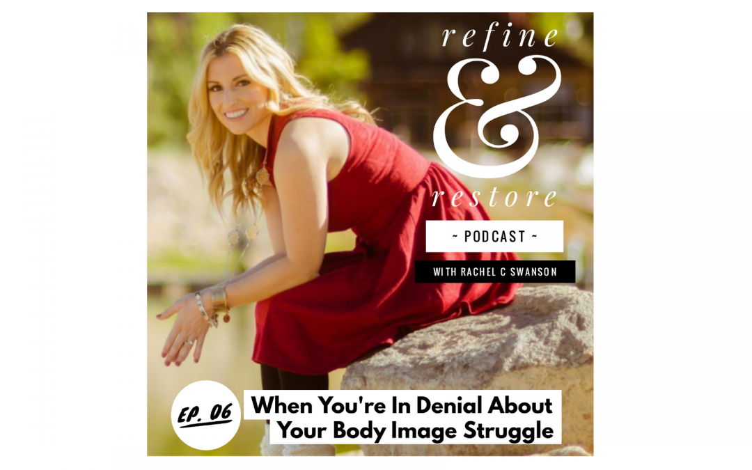 Refine and Restore Podcast: Episode 06 – When You're In Denial About Your Body Image Struggle