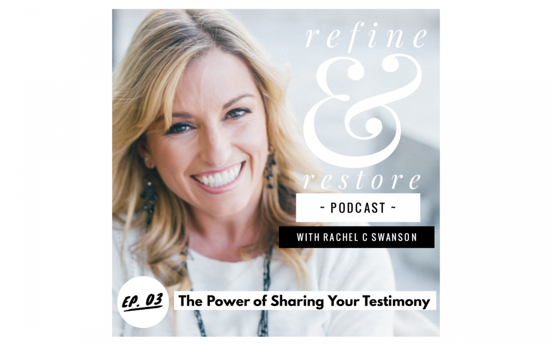 Refine and Restore Podcast: Episode 03 – The Power of Sharing Your Testimony